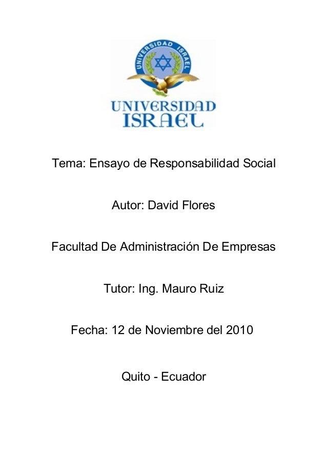 Tema: Ensayo de Responsabilidad Social Autor: David Flores Facultad De Administración De Empresas Tutor: Ing. Mauro Ruiz F...