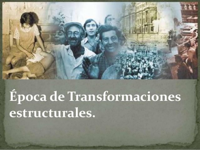 Época de Transformaciones estructurales.