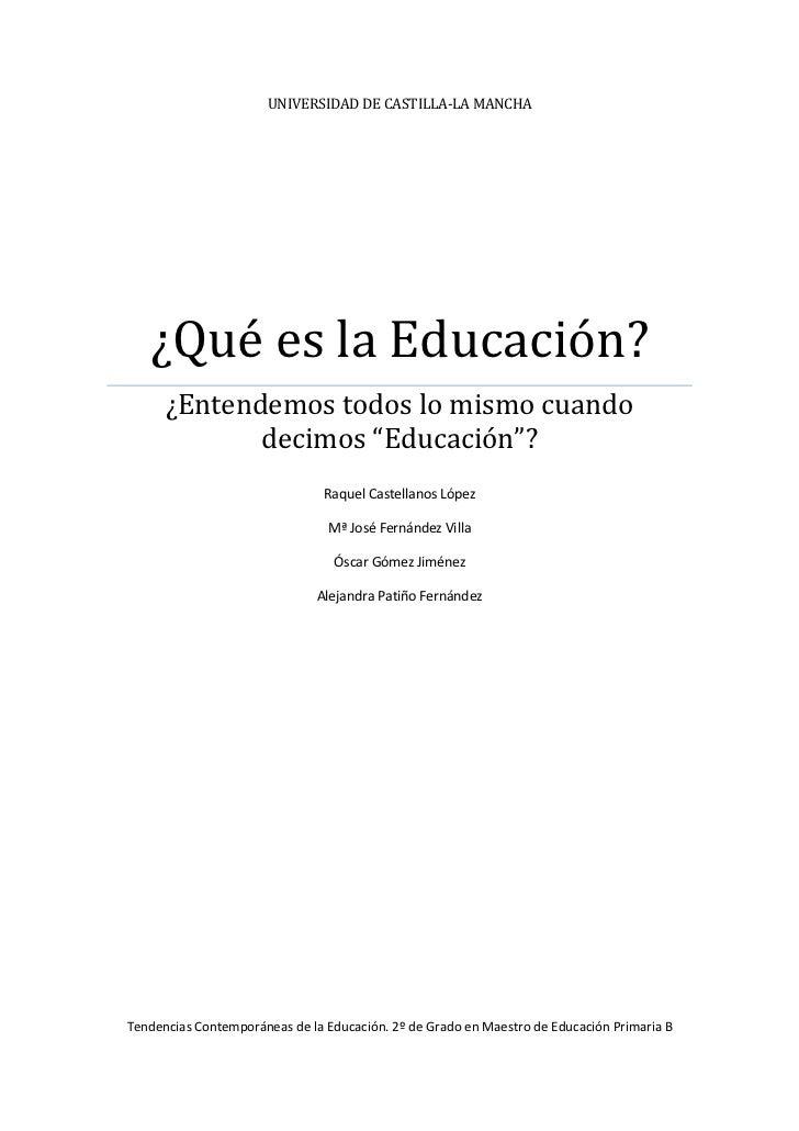 """UNIVERSIDAD DE CASTILLA-LA MANCHA   ¿Qué es la Educación?      ¿Entendemos todos lo mismo cuando             decimos """"Educ..."""