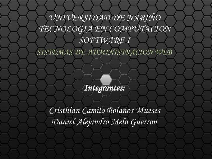 UNIVERSIDAD DE NARIÑOTECNOLOGIA EN COMPUTACION       SOFTWARE ISISTEMAS DE ADMINISTRACION WEB           Integrantes:  Cris...