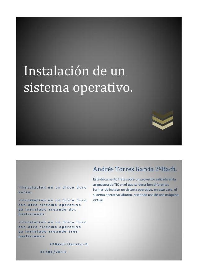 Instalación de un  sistema operativo.                                Andrés Torres García 2ºBach.                         ...