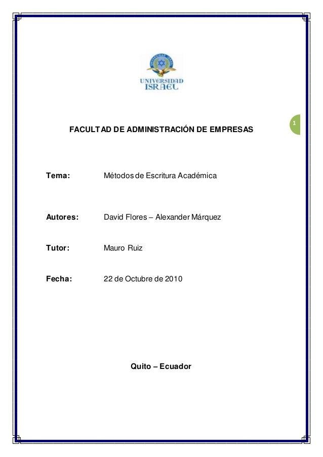 1 FACULTAD DE ADMINISTRACIÓN DE EMPRESAS Tema: Métodos de Escritura Académica Autores: David Flores – Alexander Márquez Tu...