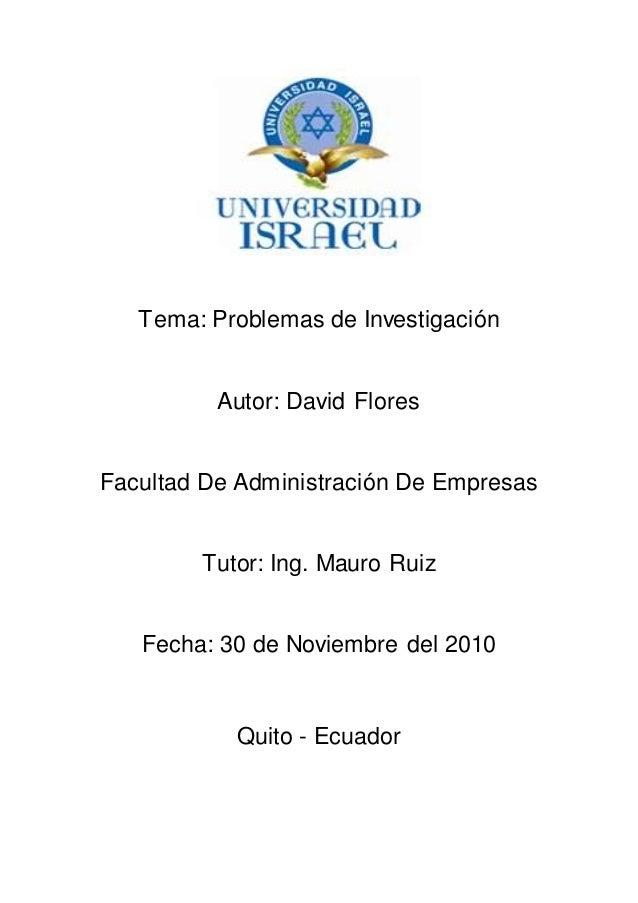 Tema: Problemas de Investigación Autor: David Flores Facultad De Administración De Empresas Tutor: Ing. Mauro Ruiz Fecha: ...