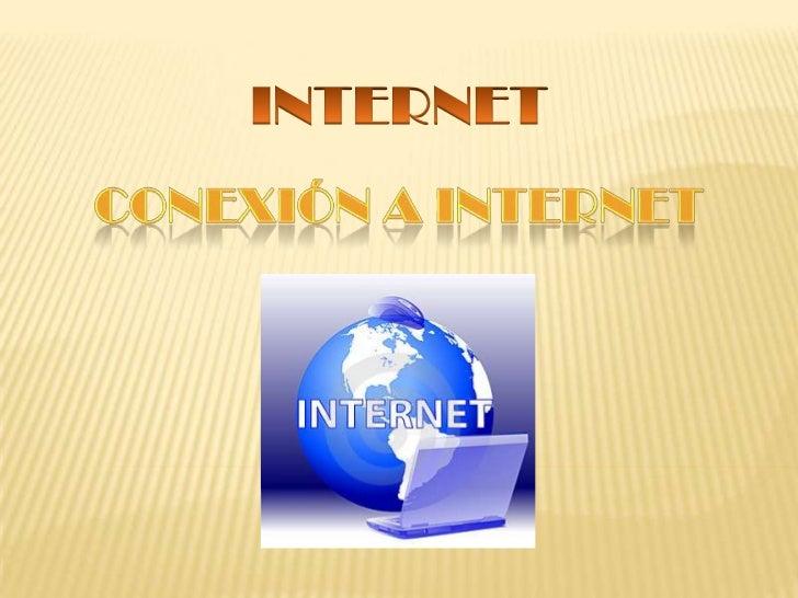 INTERNET<br />CONEXIÓN A INTERNET<br />