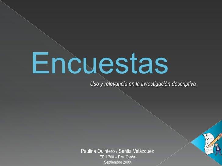 Uso y relevancia en la investigación descriptiva     Paulina Quintero / Santia Velázquez          EDU 708 – Dra. Ojeda    ...