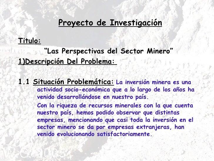 """Proyecto de Investigación Titulo:   """" Las Perspectivas del Sector Minero"""" 1)Descripción Del Problema:   1.1  Situación Pro..."""
