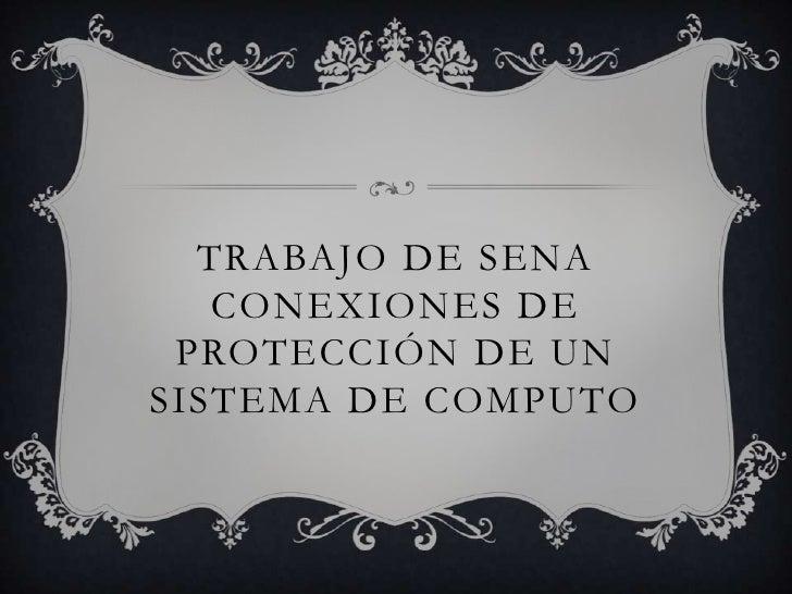 Trabajo de Sena conexiones de protección de un sistema de computo<br />