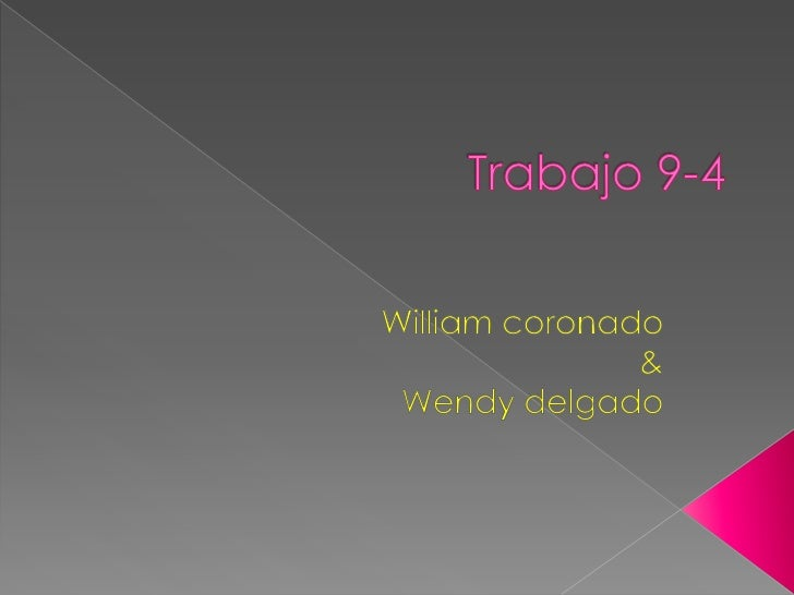 Trabajo 9-4<br />William coronado <br />&<br />Wendy delgado<br />
