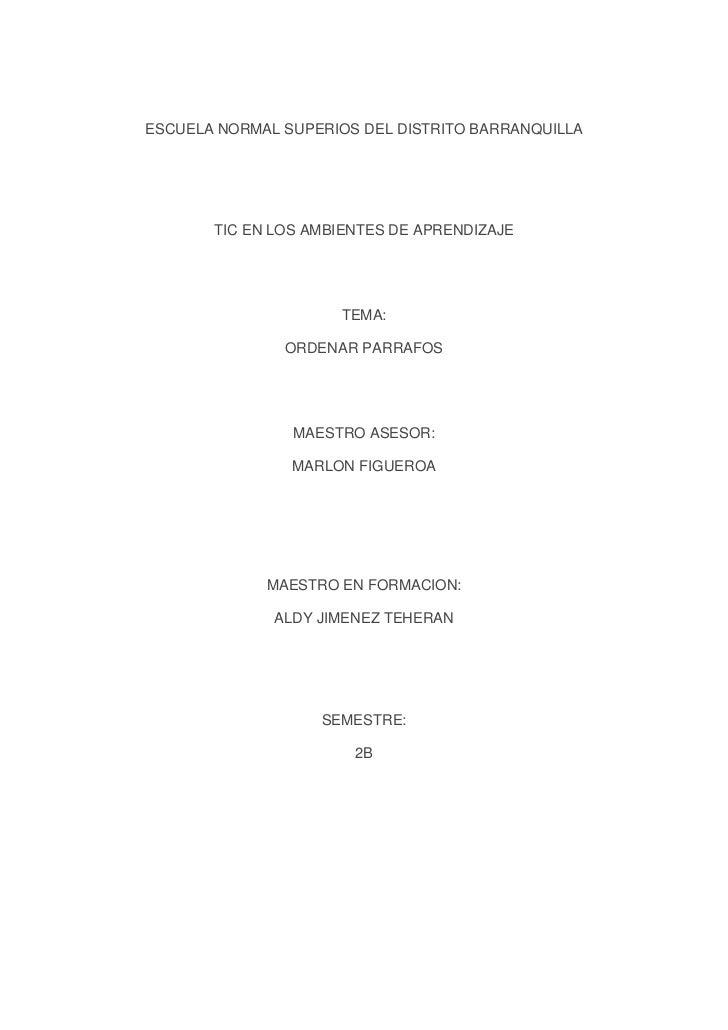 ESCUELA NORMAL SUPERIOS DEL DISTRITO BARRANQUILLA<br />TIC EN LOS AMBIENTES DE APRENDIZAJE<br />TEMA:<br />ORDENAR PARRAFO...