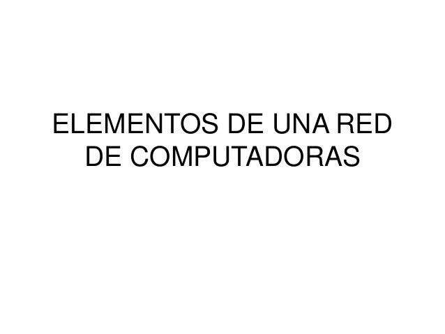 ELEMENTOS DE UNA RED DE COMPUTADORAS