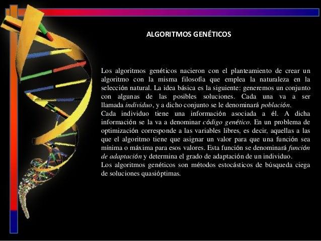 ALGORITMOS GENÉTICOSLos algoritmos genéticos nacieron con el planteamiento de crear unalgoritmo con la misma filosofía que...
