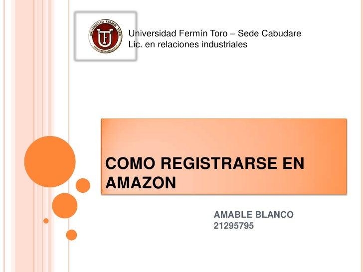 Universidad Fermín Toro – Sede Cabudare  Lic. en relaciones industrialesCOMO REGISTRARSE ENAMAZON                     AMAB...