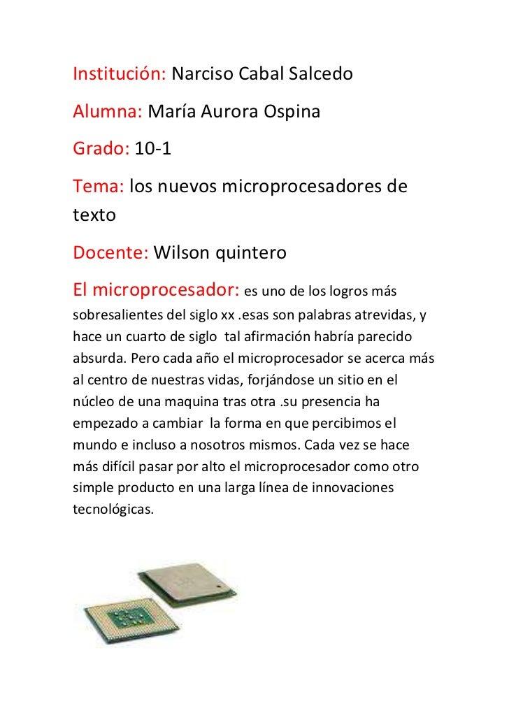 Institución: Narciso Cabal Salcedo <br />Alumna: María Aurora Ospina  <br />Grado: 10-1<br />Tema: los nuevos microprocesa...