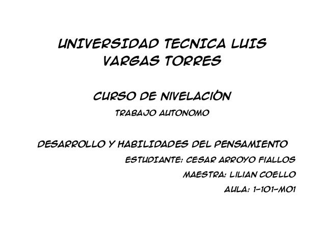UNIVERSIDAD TECNICA LUISVARGAS TORRESCurso de nivelaciónTrabajo AUTONOMODESARROLLO Y HABILIDADES DEL PENSAMIENTOESTUDIANTE...