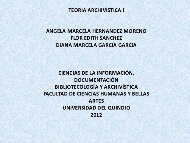 TEORIA ARCHIVISTICA IANGELA MARCELA HERNANDEZ MORENO        FLOR EDITH SANCHEZ   DIANA MARCELA GARCIA GARCIA     CIENCIAS ...
