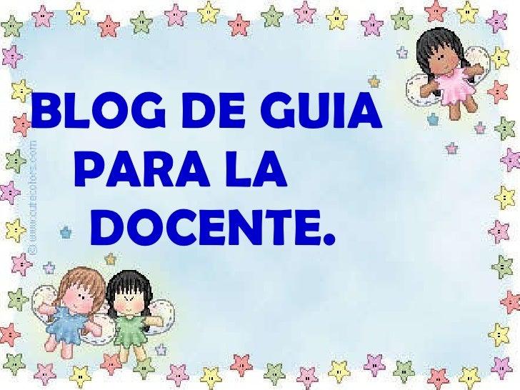BLOG DE GUIA  PARA LA  DOCENTE.