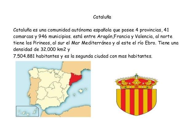 Cataluña Cataluña es una comunidad autónoma española que posee 4 provincias, 41 comarcas y 946 municipios. está entre Arag...