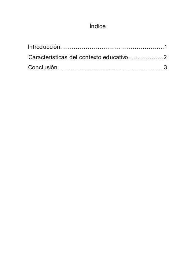 Índice Introducción.…………………………………………….1 Características del contexto educativo………………2 Conclusión………………………………………………3