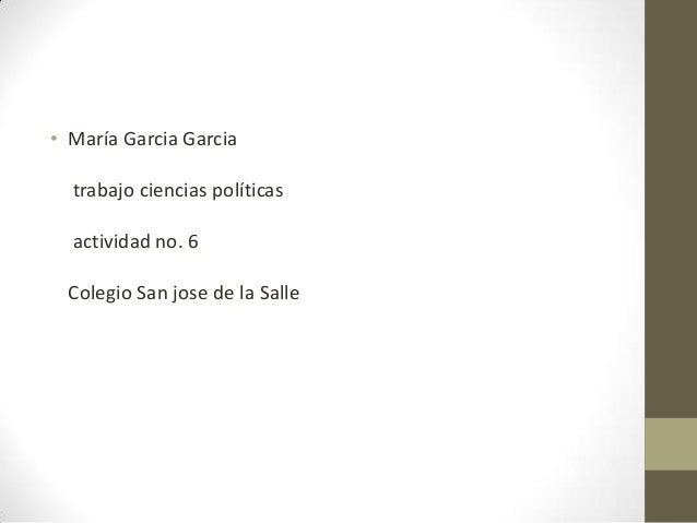 • María Garcia Garcia  trabajo ciencias políticas  actividad no. 6 Colegio San jose de la Salle