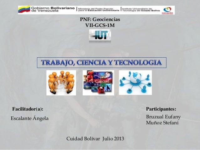 PNF: Geociencias VII-GCS-1M Participantes:Facilitador(a): Escalante Ángela Bruzual Eufany Muñoz Stefani Cuidad Bolívar Jul...
