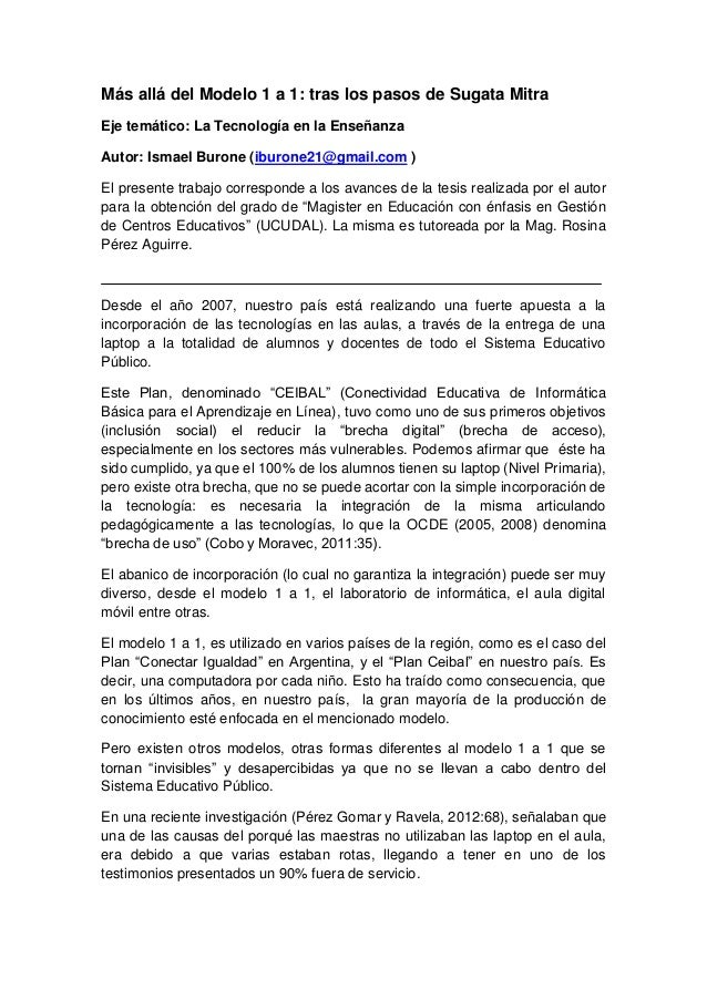 Más allá del Modelo 1 a 1: tras los pasos de Sugata Mitra Eje temático: La Tecnología en la Enseñanza Autor: Ismael Burone...