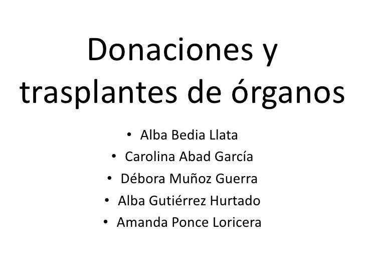 Donaciones y trasplantes de órganos<br />Alba Bedia Llata<br />Carolina Abad García<br />Débora Muñoz Guerra<br />Alba Gut...