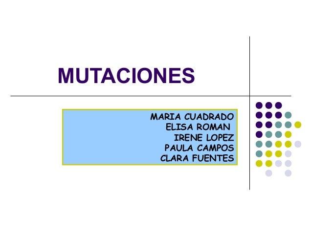 MUTACIONES MARIA CUADRADO ELISA ROMAN IRENE LOPEZ PAULA CAMPOS CLARA FUENTES