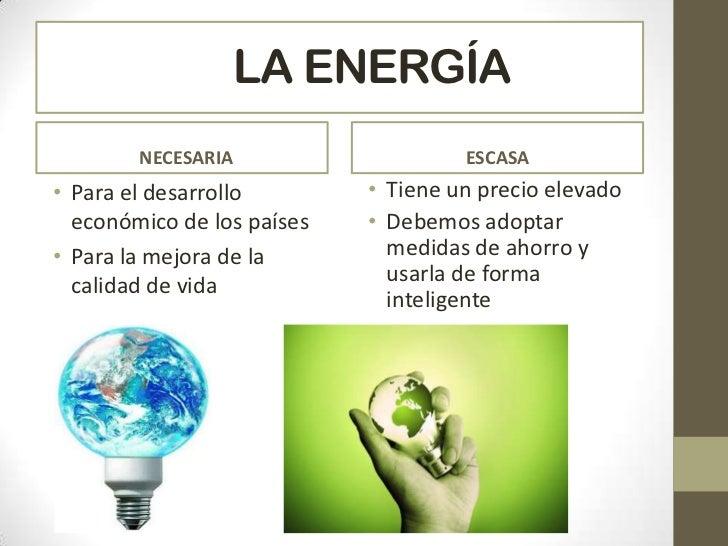 LA ENERGÍA        NECESARIA                    ESCASA• Para el desarrollo        • Tiene un precio elevado  económico de l...