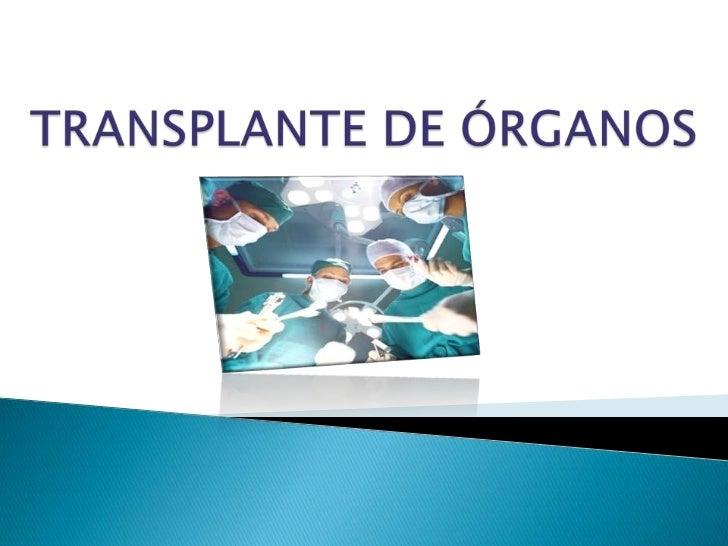    Sustitución de un órgano o tejido que ya no funciona   Constituyen un logro terapéutico   Donadores personas vivas o...