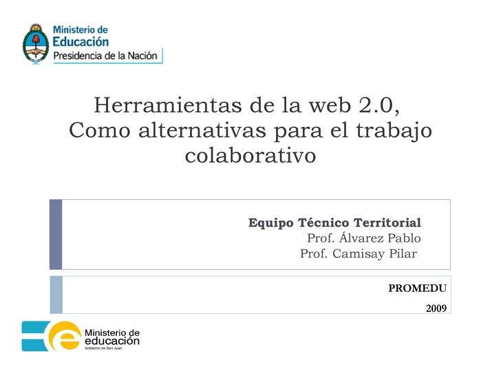 Herramientas de la web 2.0,  Como alternativas para el trabajo colaborativo Equipo Técnico Territorial Prof. Álvarez Pablo...