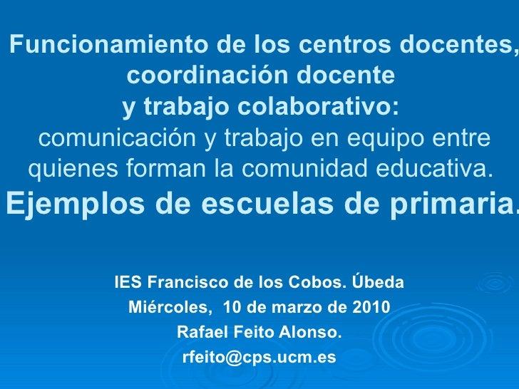 Funcionamiento de los centros docentes, coordinación docente  y trabajo colaborativo:  comunicación y trabajo en equipo en...