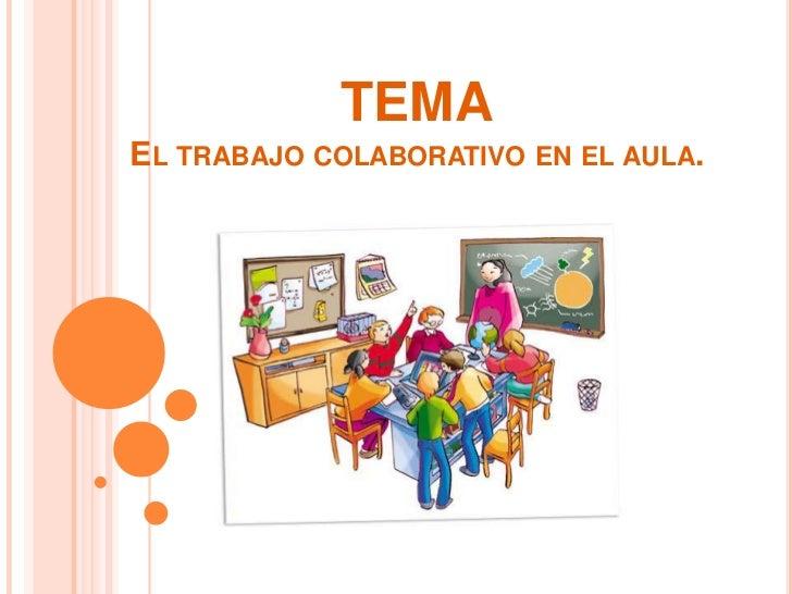 TEMAEl trabajo colaborativo en el aula.<br />