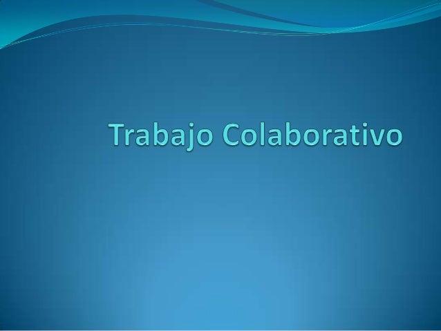 Que es Trabajo colaborativo Procesos intencionales de un grupo para alcanzar objetivos específicos más las herramientas d...