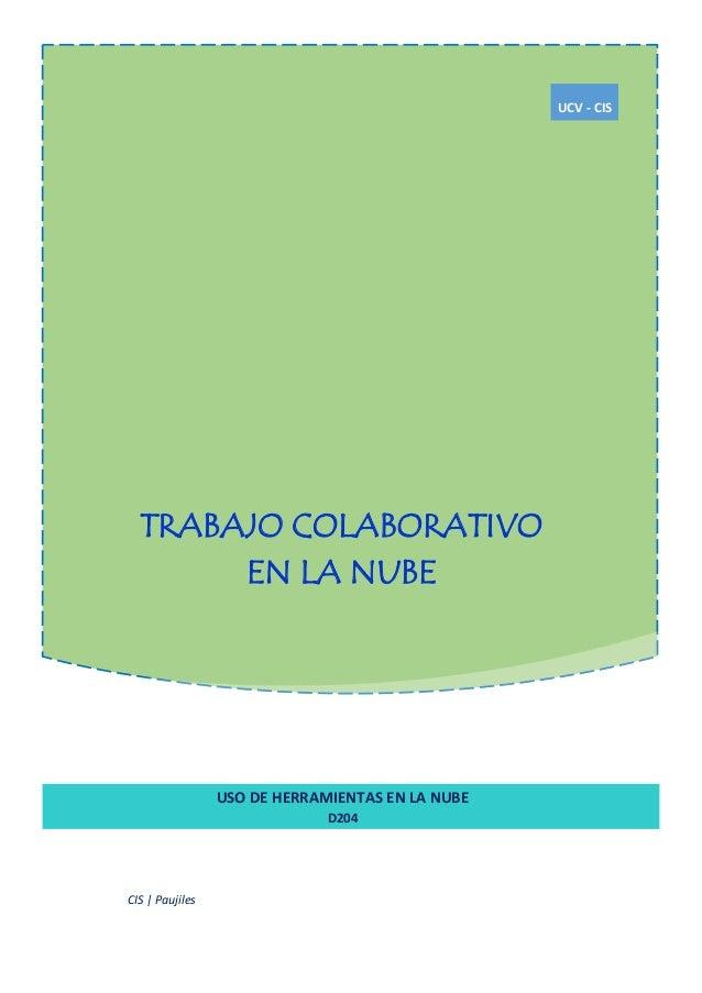 TRABAJO COLABORATIVO EN LA NUBE UCV - CIS USO DE HERRAMIENTAS EN LA NUBE D204 CIS   Paujiles