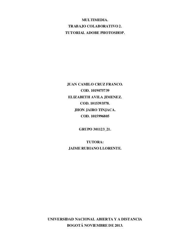 MULTIMEDIA. TRABAJO COLABORATIVO 2. TUTORIAL ADOBE PHOTOSHOP.  JUAN CAMILO CRUZ FRANCO. COD. 1019075739 ELIZABETH AVILA JI...