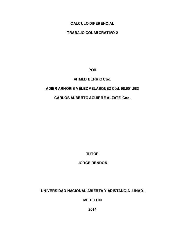CALCULO DIFERENCIAL TRABAJO COLABORATIVO 2 POR AHMED BERRIO Cod. ADIER ARNORIS VÉLEZ VELASQUEZ Cód. 98.601.683 CARLOS ALBE...