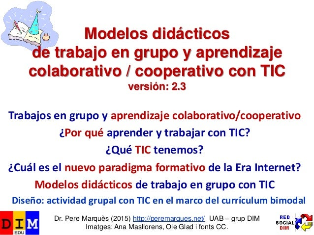 Modelos didácticos de aprendizaje en grupo y aprendizaje colaborativo / cooperativo con TIC versión: 2.0 Trabajos en grupo...