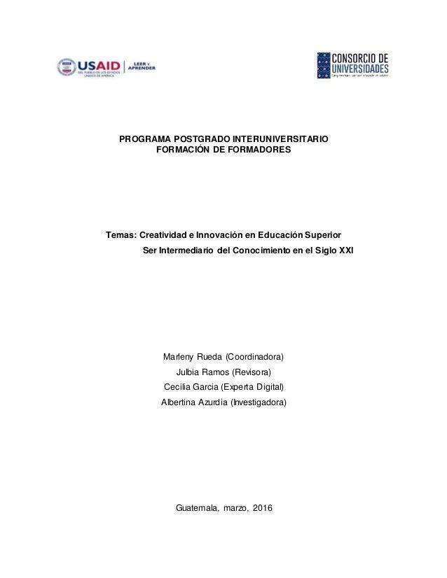 PROGRAMA POSTGRADO INTERUNIVERSITARIO FORMACIÓN DE FORMADORES Temas: Creatividad e Innovación en Educación Superior Ser In...
