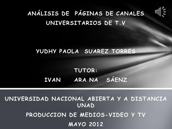 ANÁLISIS DE   PÁGINAS DE CANALES          UNIVERSITARIOS DE T.V        YUDHY PAOLA   SUAREZ TORRES                   TUTOR...