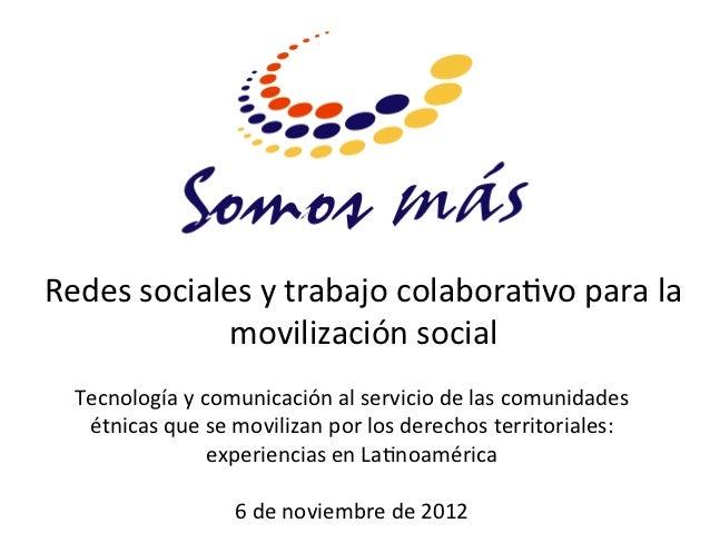 Redes sociales y trabajo colabora0vo para la                 movilización social    Tecnología y com...