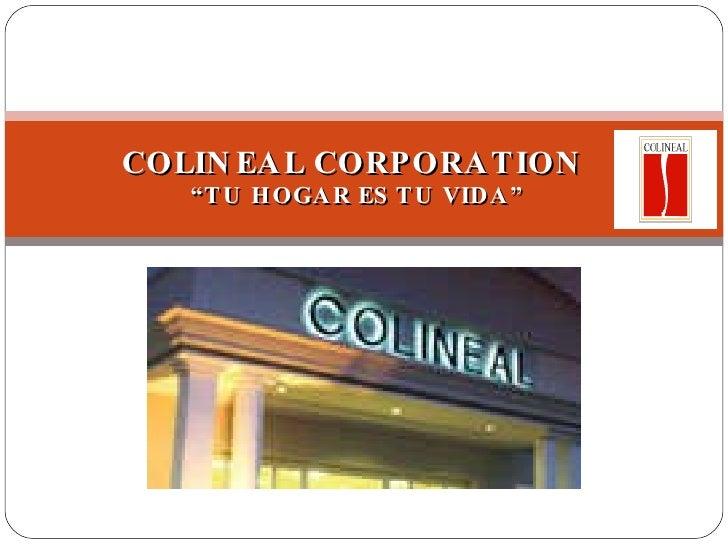"COLINEAL CORPORATION   ""TU HOGAR ES TU VIDA"""