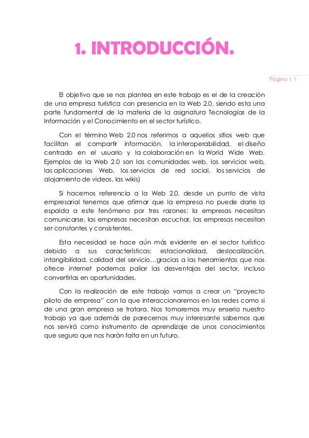 Página | 1 1. INTRODUCCIÓN. El objetivo que se nos plantea en este trabajo es el de la creación de una empresa turística c...