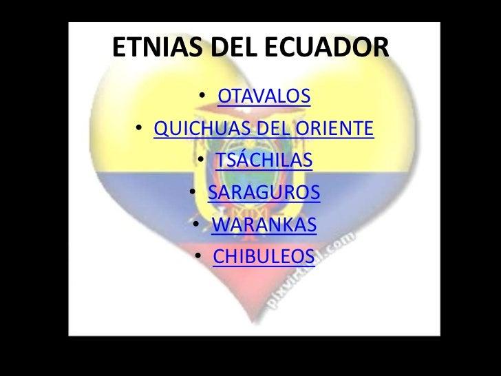 ETNIAS DEL ECUADOR        • OTAVALOS • QUICHUAS DEL ORIENTE       • TSÁCHILAS      • SARAGUROS      • WARANKAS       • CHI...