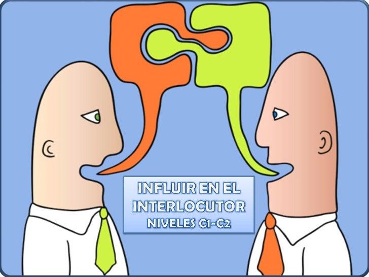 Trabajo completo influir en el interlocutor niveles c1 y c2..