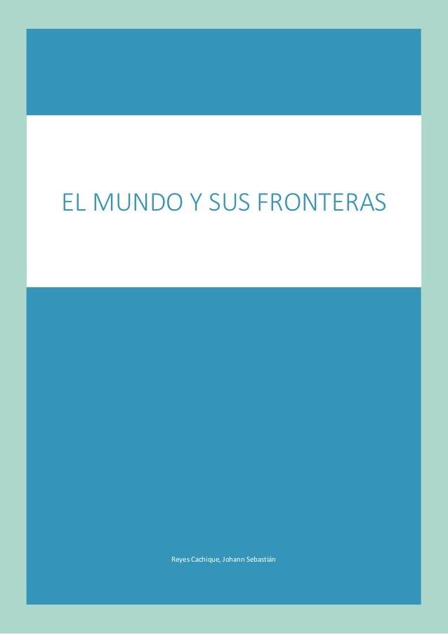 Reyes Cachique, Johann Sebastián EL MUNDO Y SUS FRONTERAS