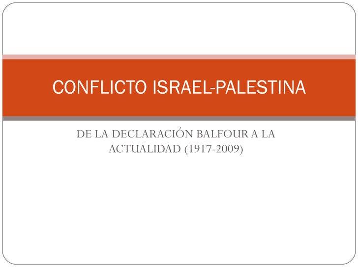 DE LA DECLARACIÓN BALFOUR A LA ACTUALIDAD (1917-2009) CONFLICTO ISRAEL-PALESTINA