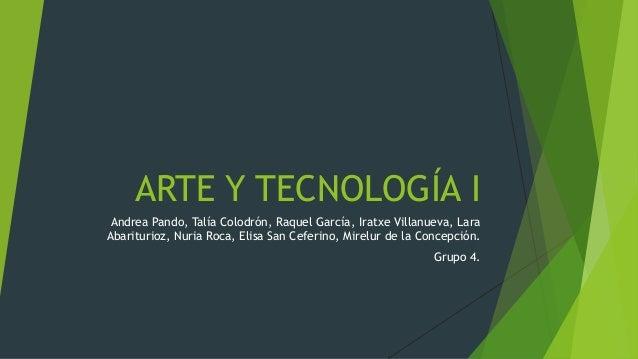 ARTE Y TECNOLOGÍA I Andrea Pando, Talía Colodrón, Raquel García, Iratxe Villanueva, Lara Abariturioz, Nuria Roca, Elisa Sa...