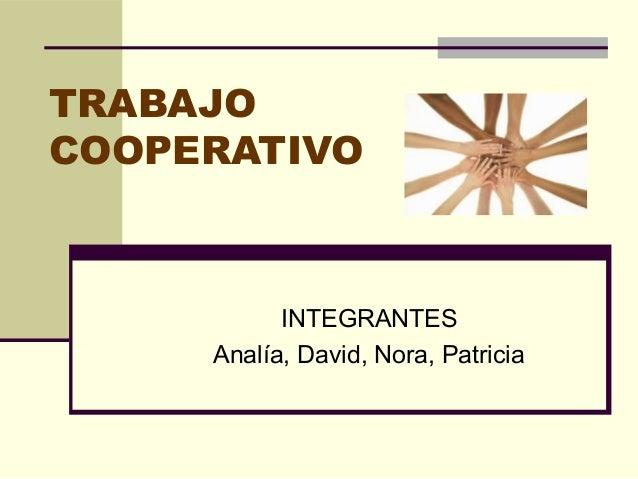 TRABAJO COOPERATIVO INTEGRANTES Analía, David, Nora, Patricia