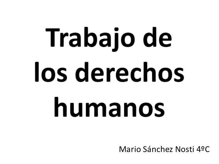 Trabajo de <br />los derechos humanos<br />Mario Sánchez Nosti 4ºC<br />