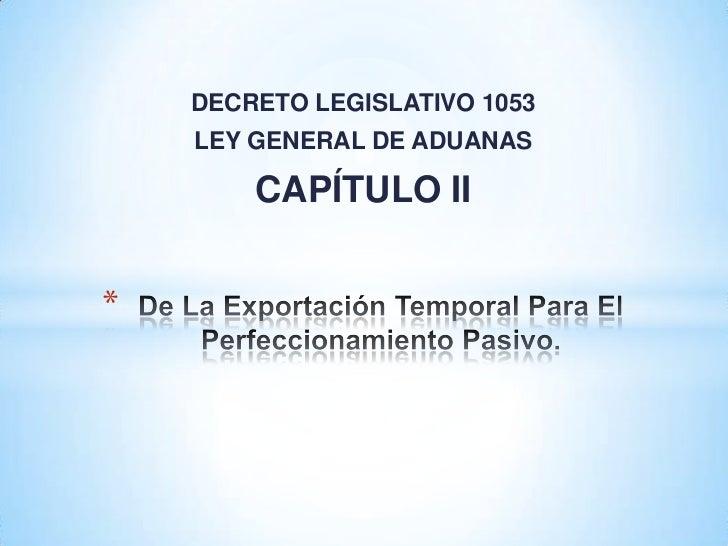 DECRETO LEGISLATIVO 1053    LEY GENERAL DE ADUANAS        CAPÍTULO II*